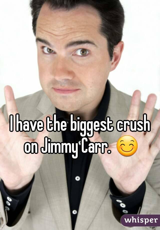I have the biggest crush on Jimmy Carr. 😊