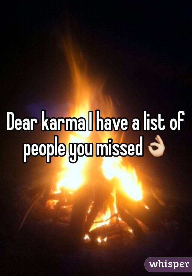 Dear karma I have a list of people you missed👌