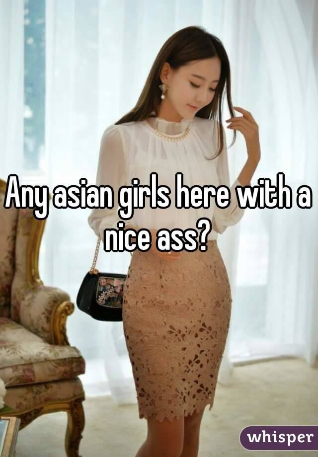 Any asian girls here with a nice ass?