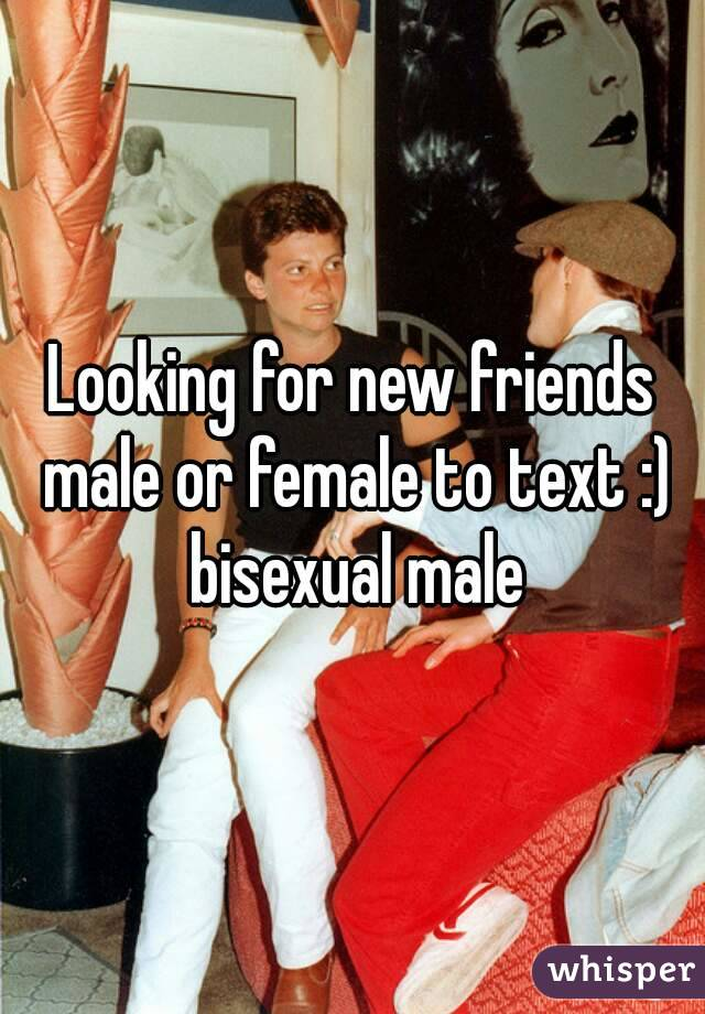 Looking for new friends male or female to text :) bisexual male
