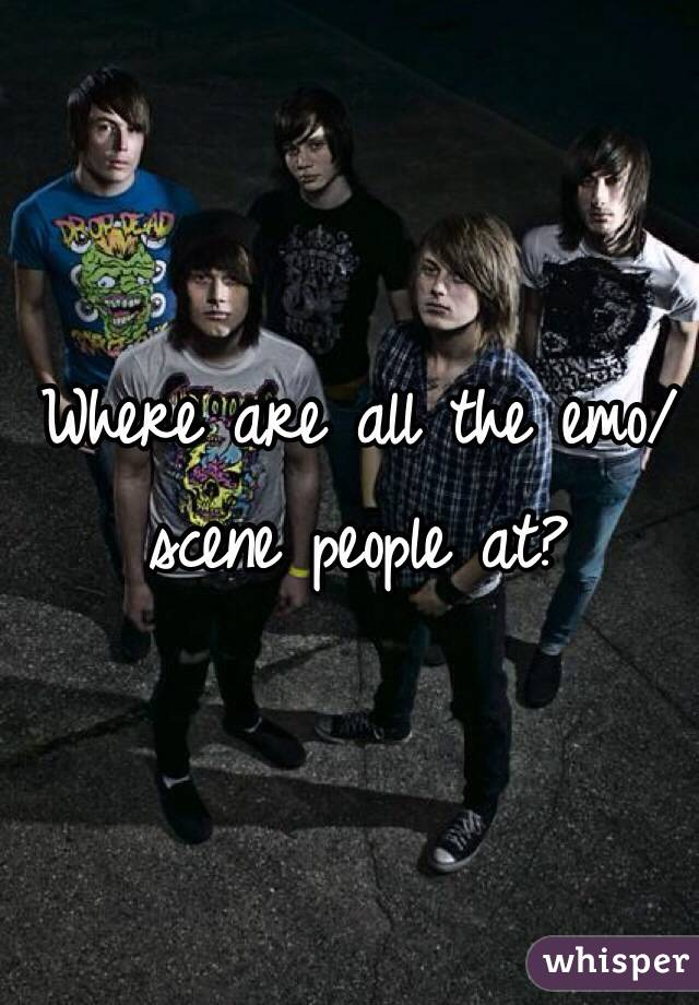 Where are all the emo/scene people at?