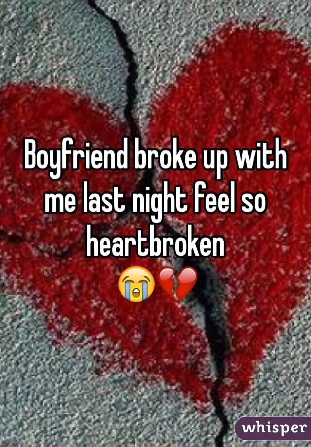 Boyfriend broke up with me last night feel so heartbroken 😭💔