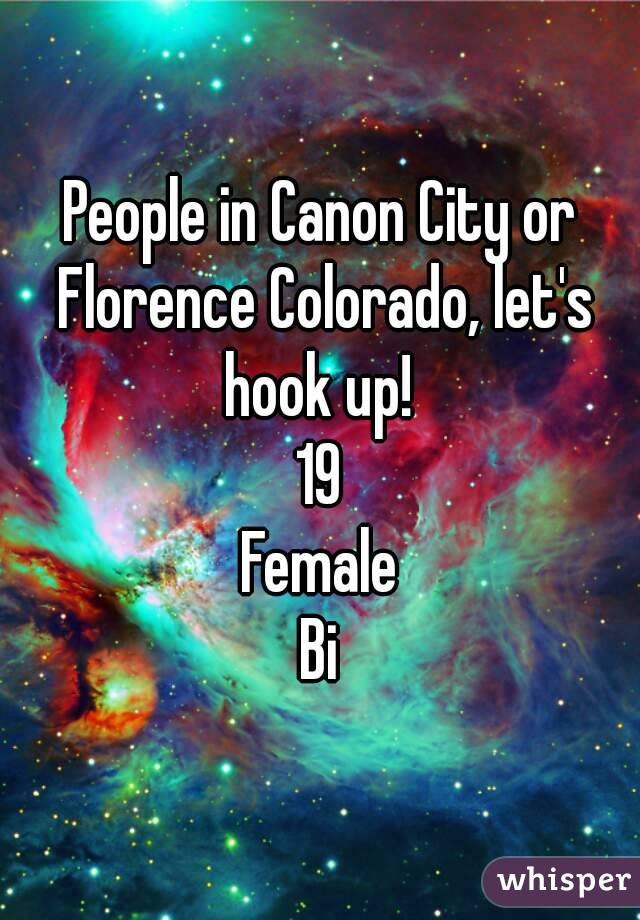 People in Canon City or Florence Colorado, let's hook up!  19 Female Bi