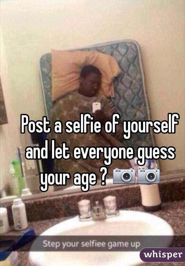 Post a selfie of yourself and let everyone guess your age ? 📷📷