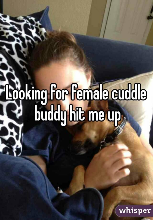 Looking for female cuddle buddy hit me up