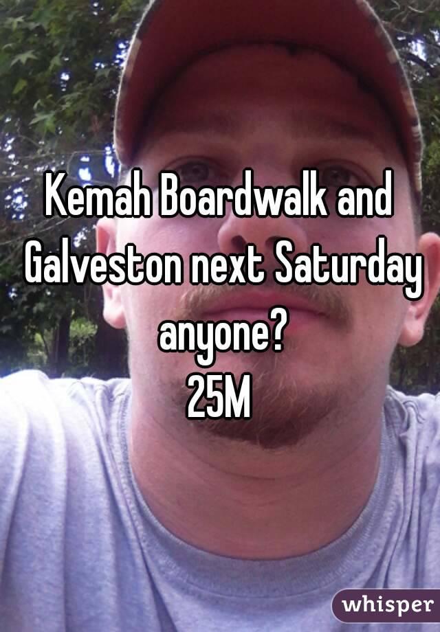 Kemah Boardwalk and Galveston next Saturday anyone? 25M