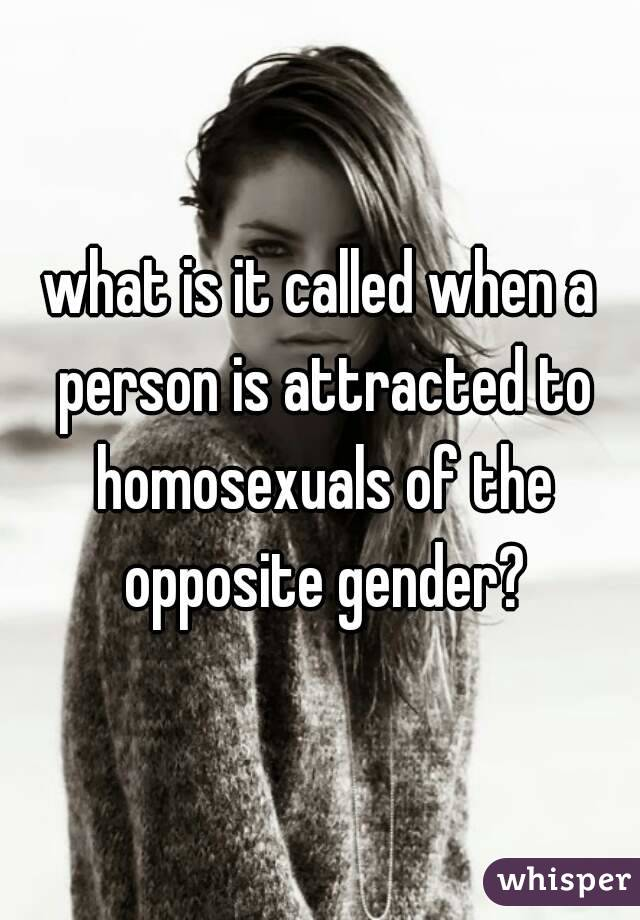 what is it called when a person is attracted to homosexuals of the opposite gender?
