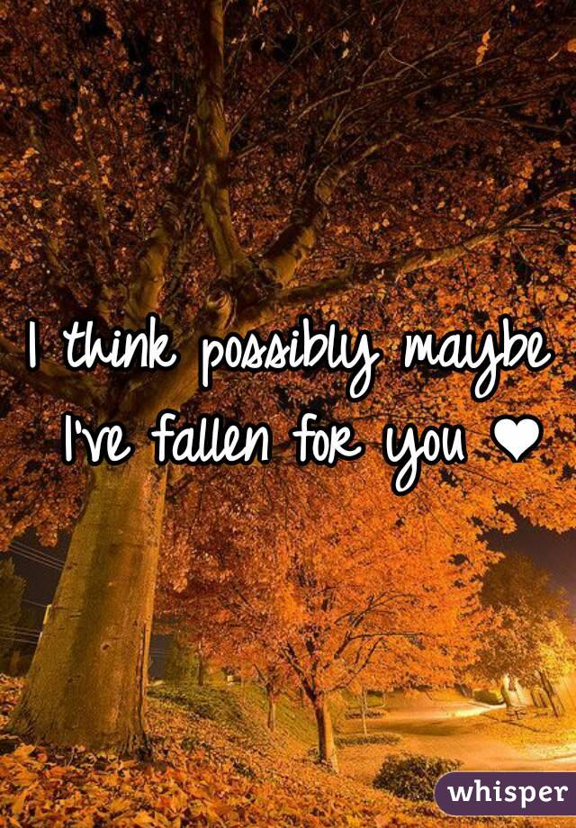 I think possibly maybe I've fallen for you ❤