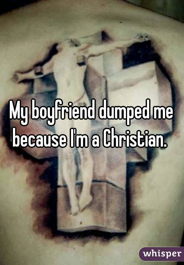 My boyfriend dumped me because I'm a Christian.