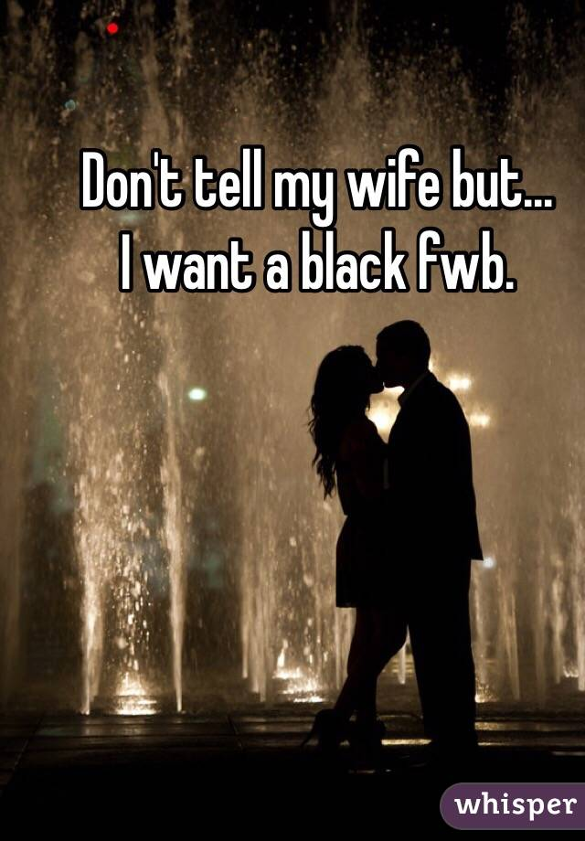 Don't tell my wife but... I want a black fwb.