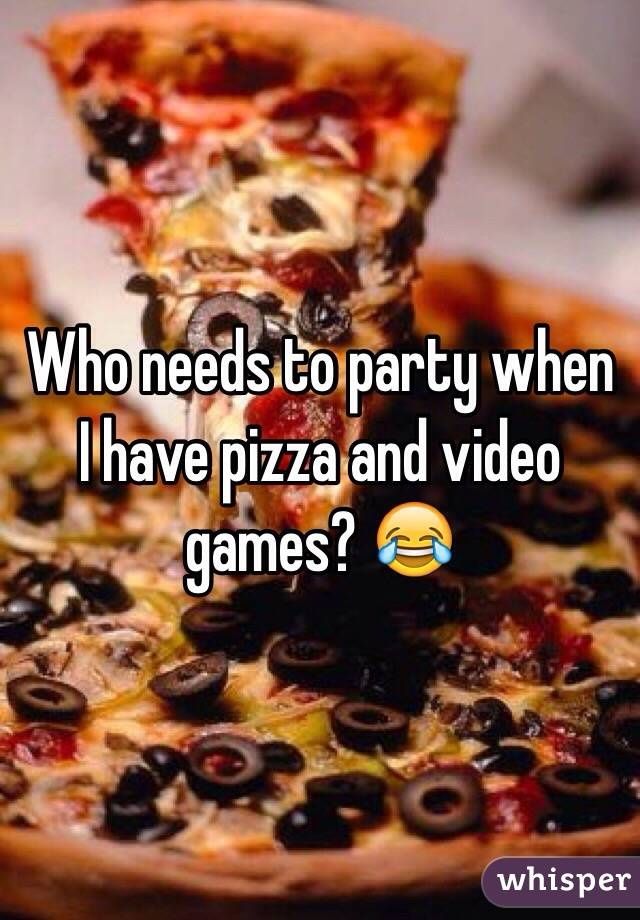 Who needs to party when I have pizza and video games? 😂