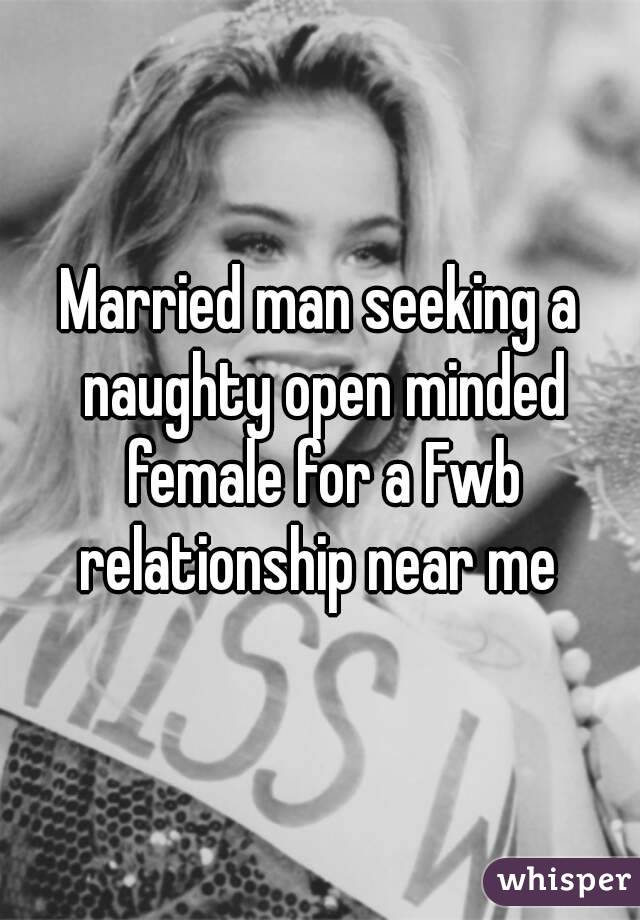 Married man seeking a naughty open minded female for a Fwb relationship near me