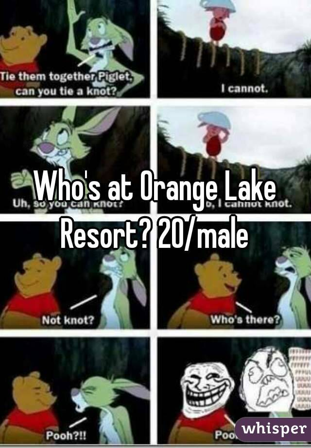 Who's at Orange Lake Resort? 20/male