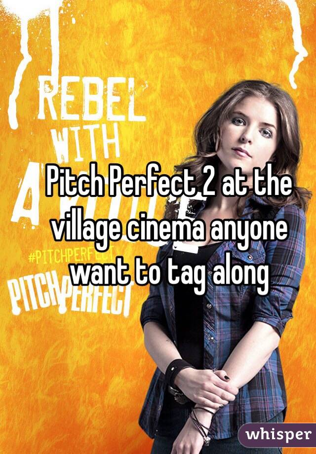 Pitch Perfect 2 at the village cinema anyone want to tag along