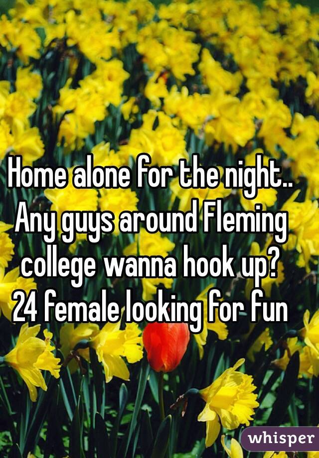 Home alone for the night.. Any guys around Fleming college wanna hook up?  24 female looking for fun