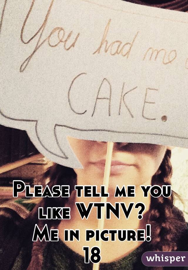 Please tell me you like WTNV? Me in picture! 18