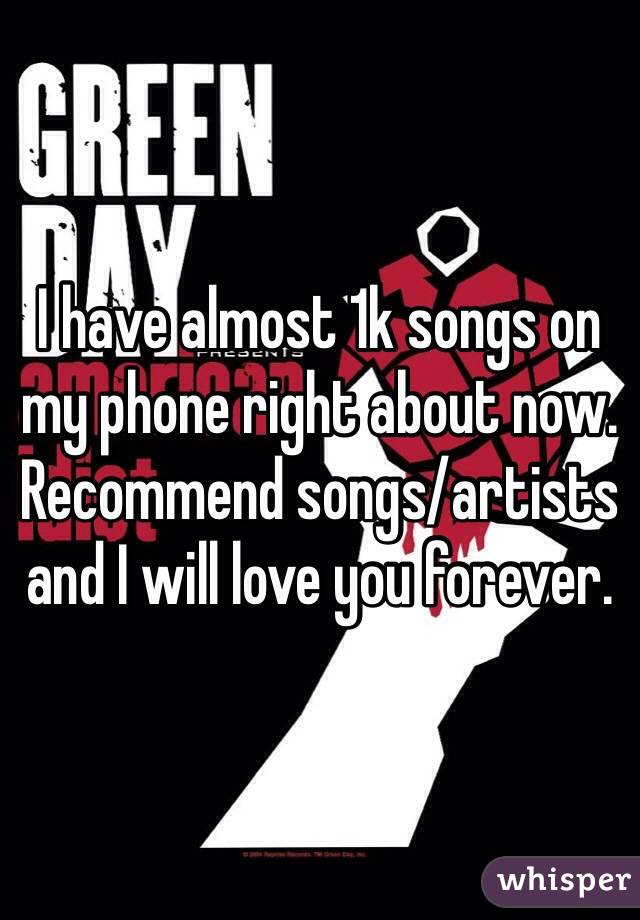 I have almost 1k songs on my phone right about now. Recommend songs/artists and I will love you forever.