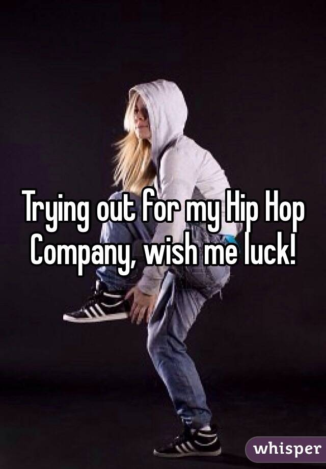 Trying out for my Hip Hop Company, wish me luck!