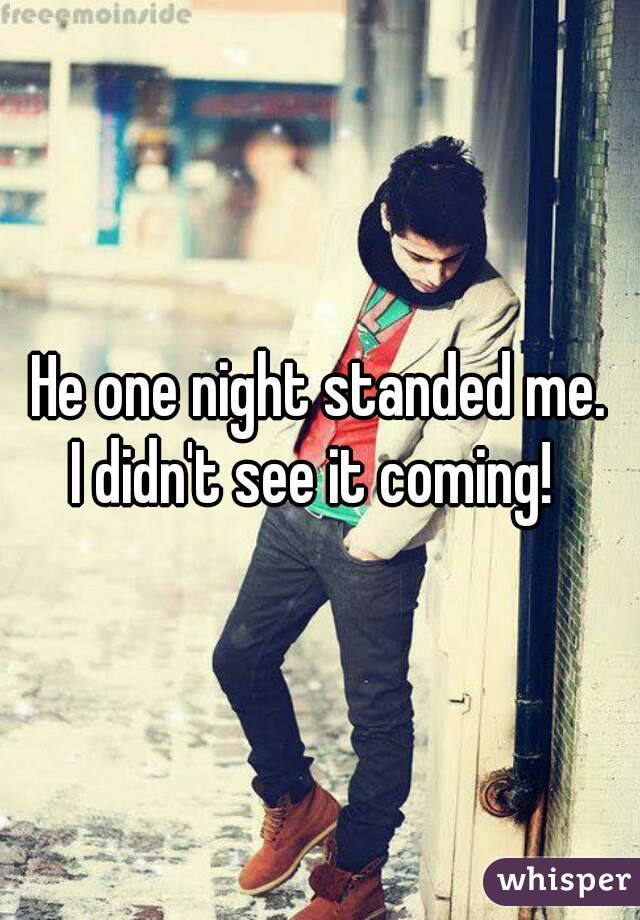 He one night standed me. I didn't see it coming!