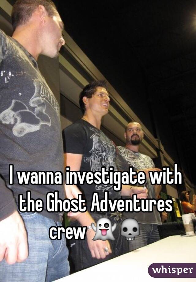 I wanna investigate with the Ghost Adventures crew 👻💀