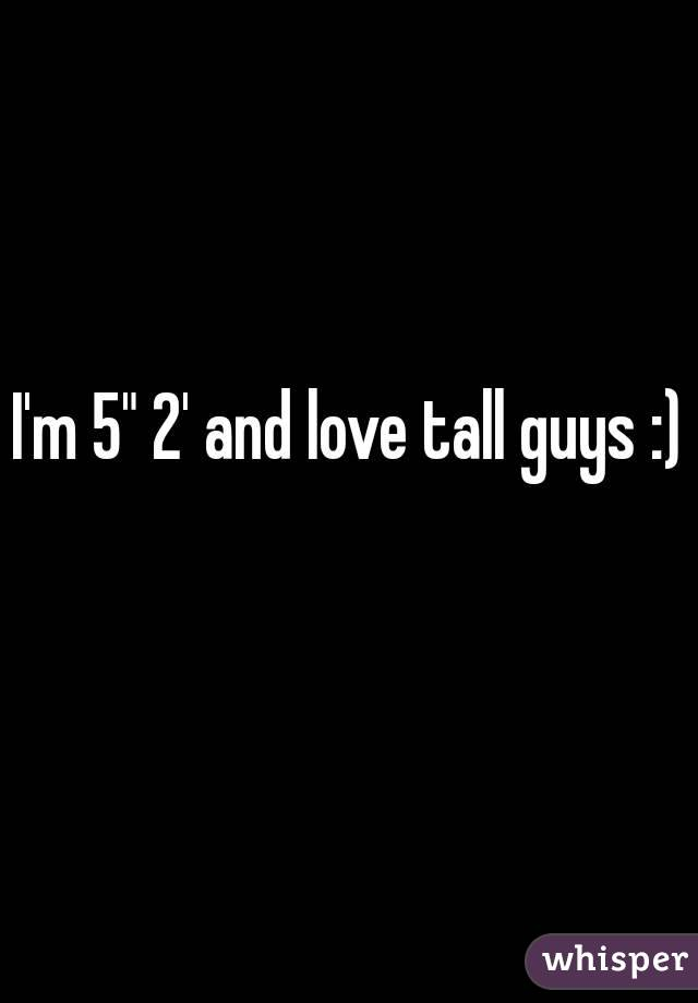 """I'm 5"""" 2' and love tall guys :)"""