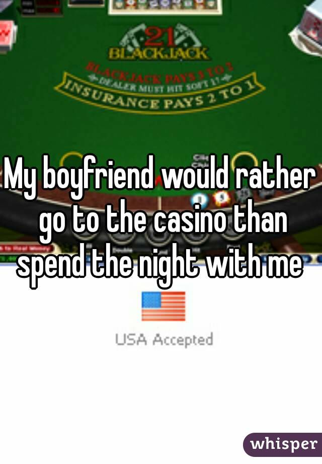 My boyfriend would rather go to the casino than spend the night with me