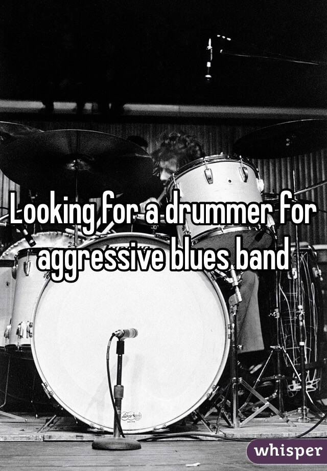 Looking for a drummer for aggressive blues band