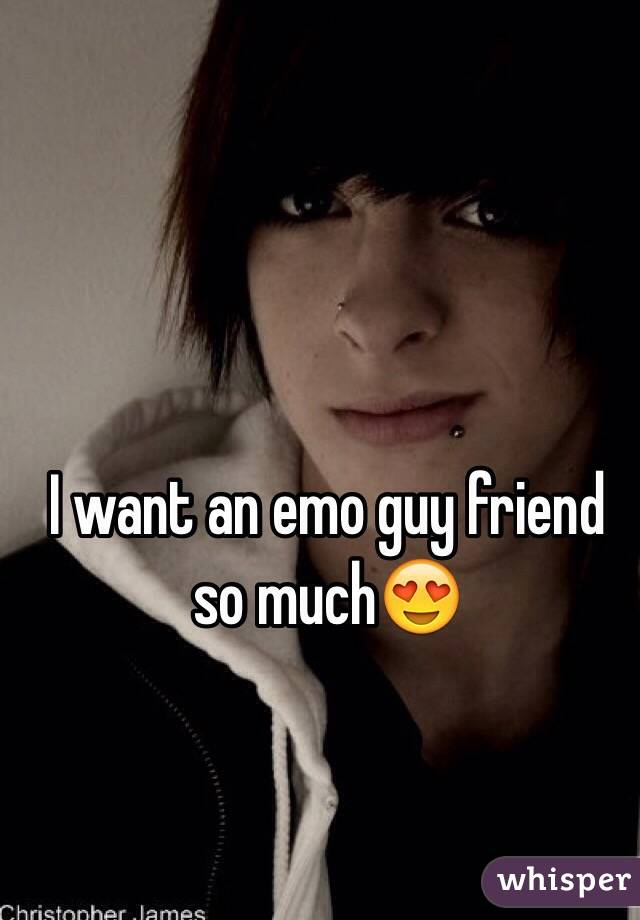I want an emo guy friend so much😍