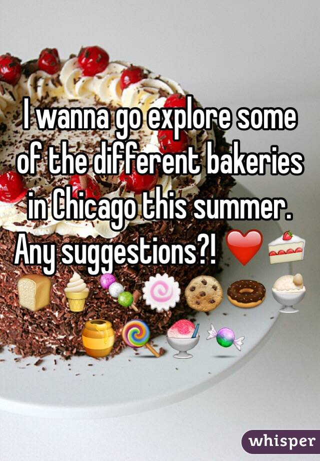 I wanna go explore some of the different bakeries in Chicago this summer. Any suggestions?! ❤️🍰🍞🍦🍡🍥🍪🍩🍨🍯🍭🍧🍬