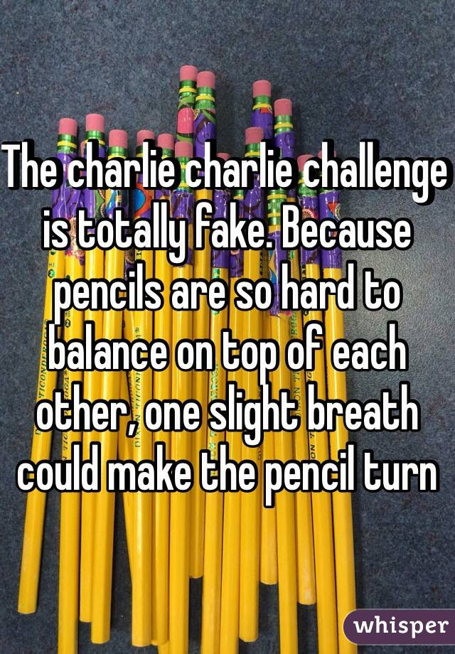 The charlie charlie challenge is totally fake. Because pencils are so hard to balance on top of each other, one slight breath could make the pencil turn