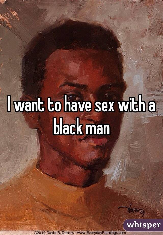 I want to have sex with a black man