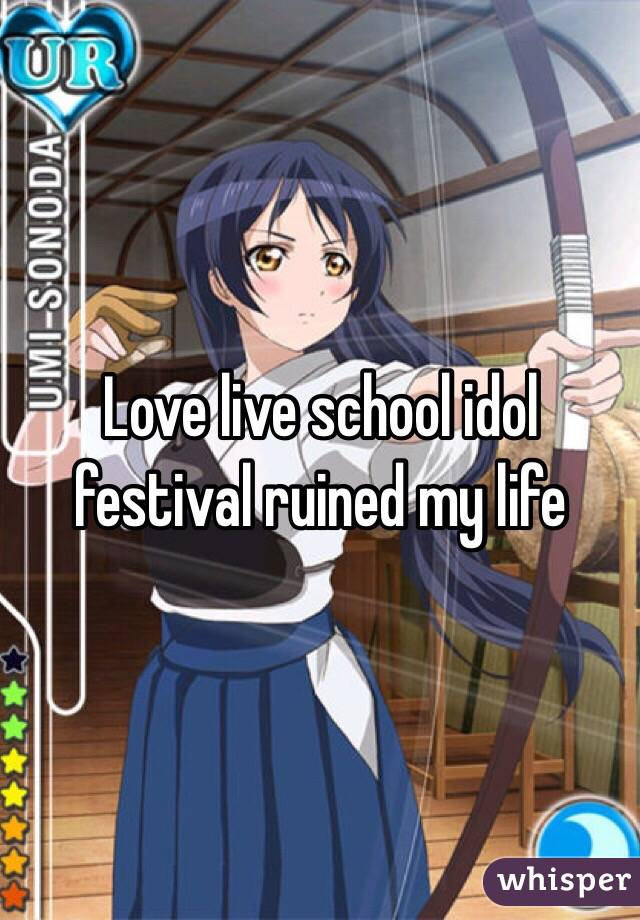 Love live school idol festival ruined my life