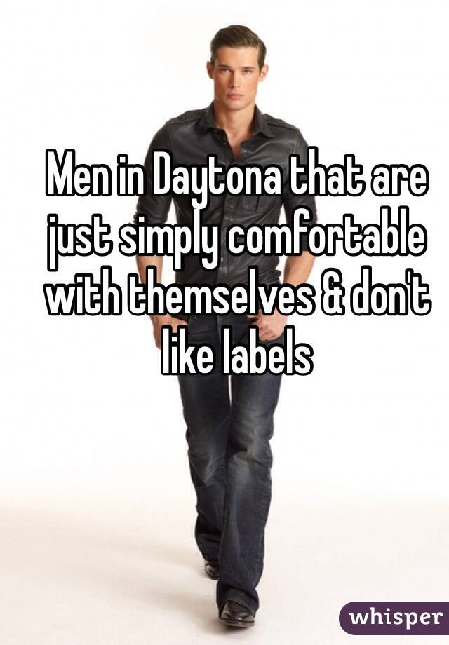 Men in Daytona that are just simply comfortable with themselves & don't like labels