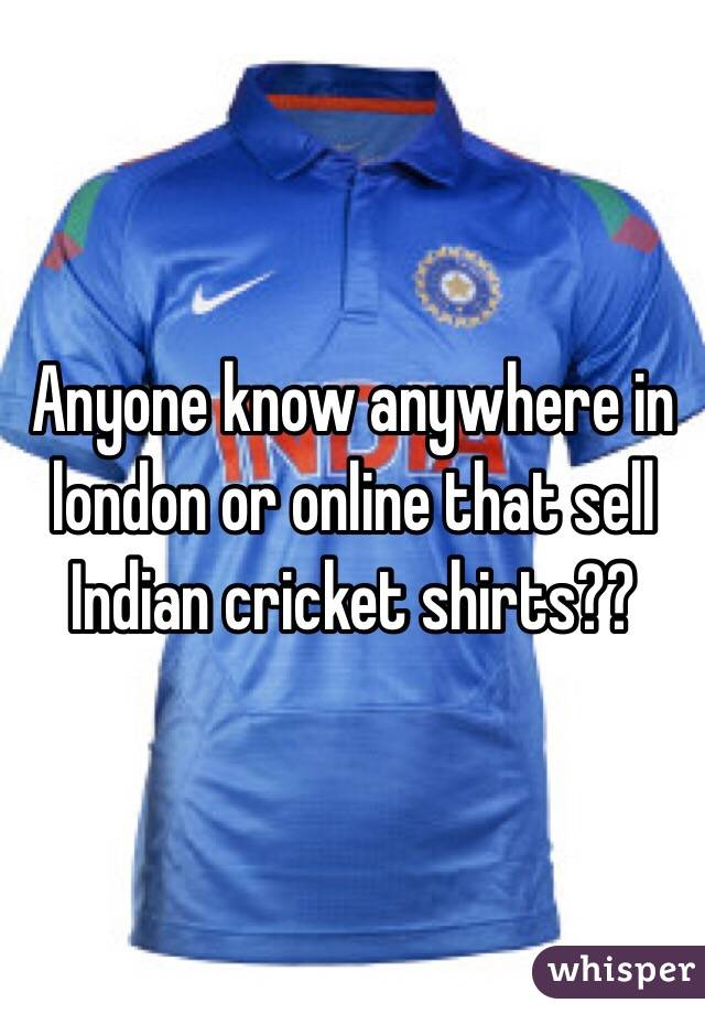 Anyone know anywhere in london or online that sell Indian cricket shirts??
