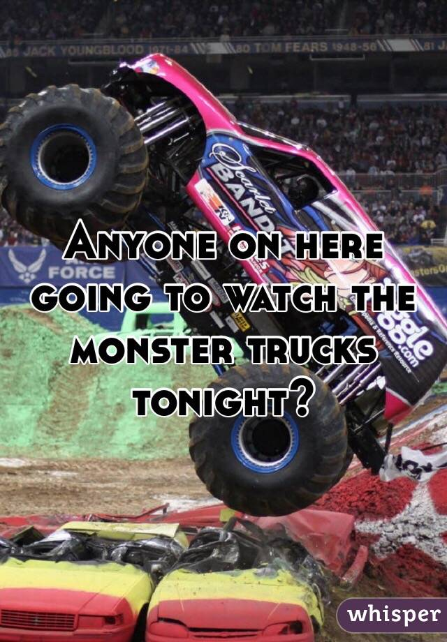 Anyone on here going to watch the monster trucks tonight?