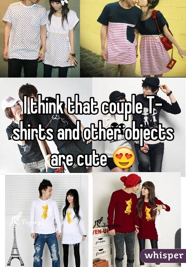 I think that couple T-shirts and other objects are cute 😍