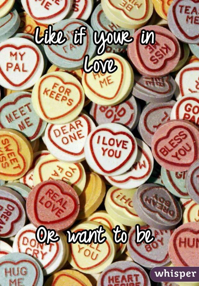 Like if your in  Love      Or want to be