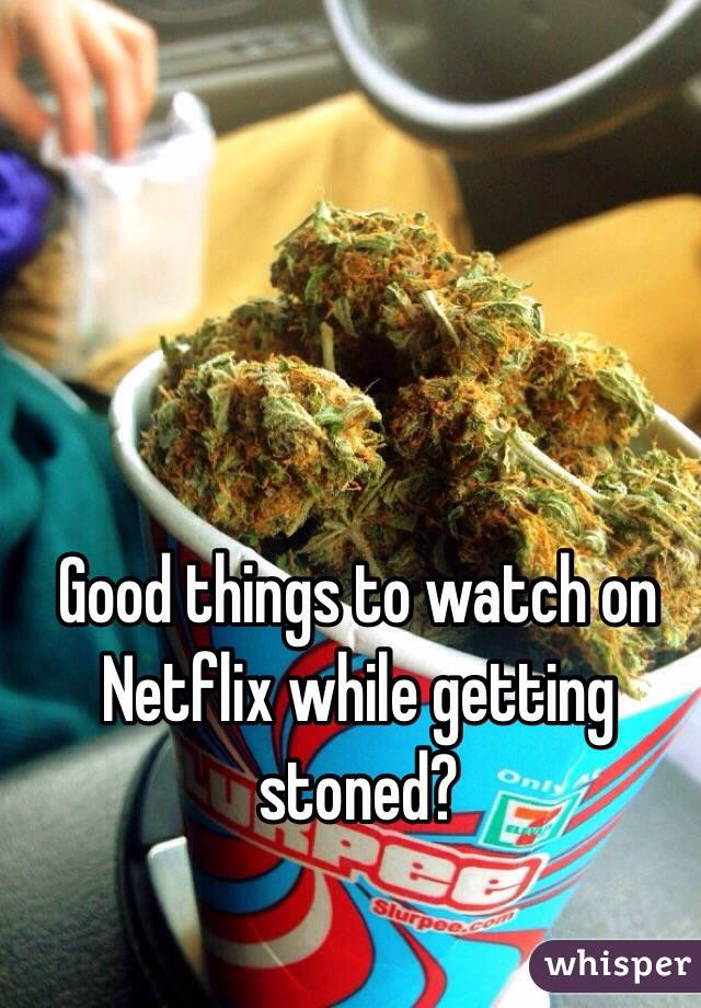 Good things to watch on Netflix while getting stoned?