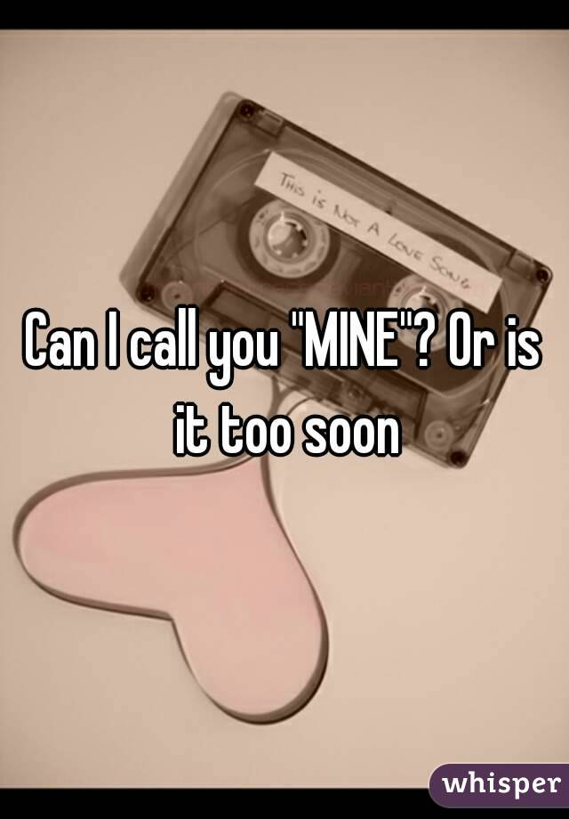 """Can I call you """"MINE""""? Or is it too soon"""