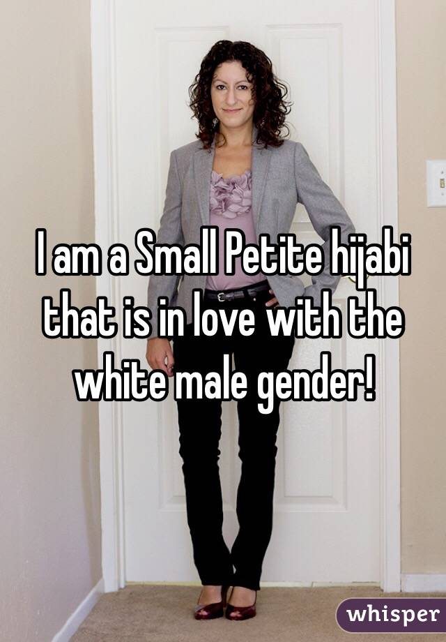 I am a Small Petite hijabi that is in love with the white male gender!