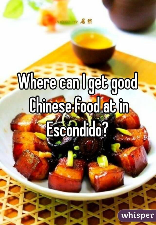 Where can I get good Chinese food at in Escondido?
