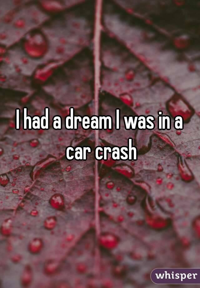 I had a dream I was in a car crash