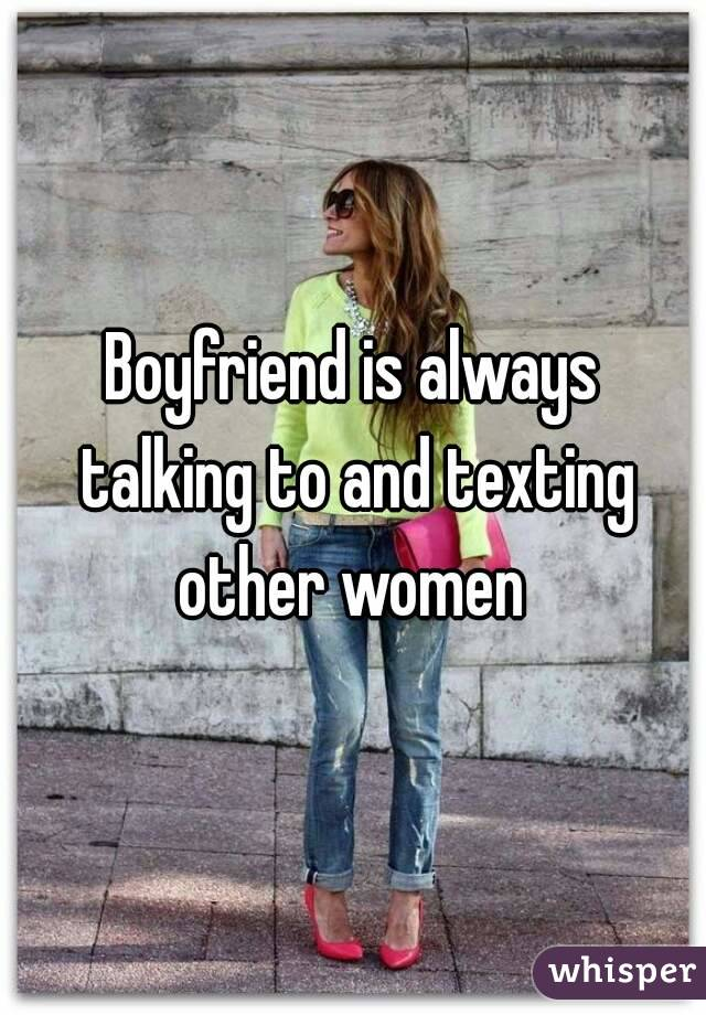 Boyfriend is always talking to and texting other women