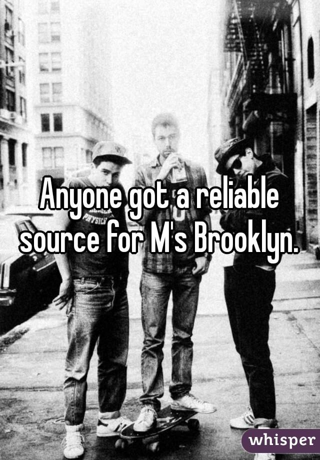 Anyone got a reliable source for M's Brooklyn.
