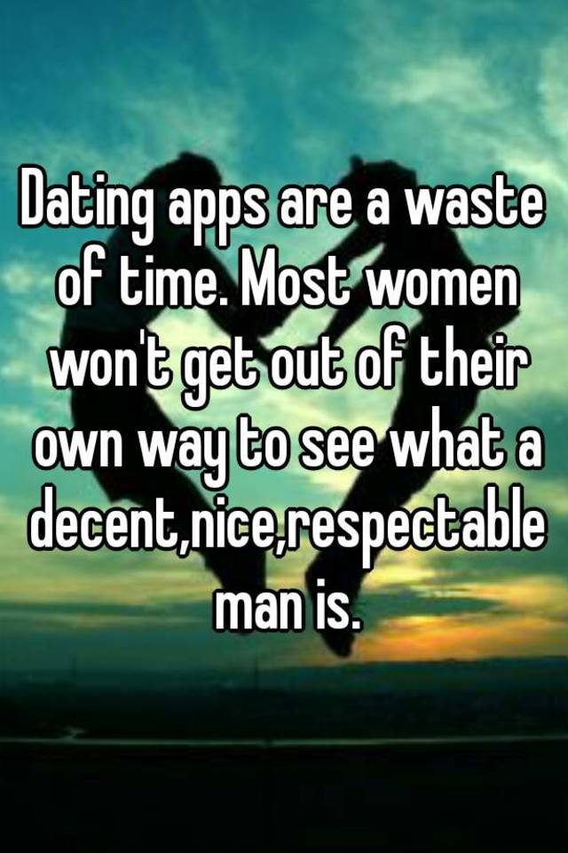 dating apps are a waste of time