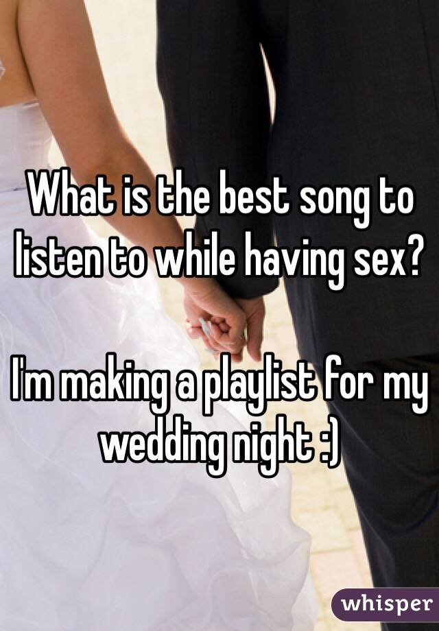 Songs to listen to when your having sex
