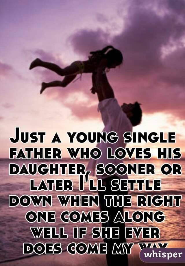Just a young single father who loves his daughter, sooner or ...