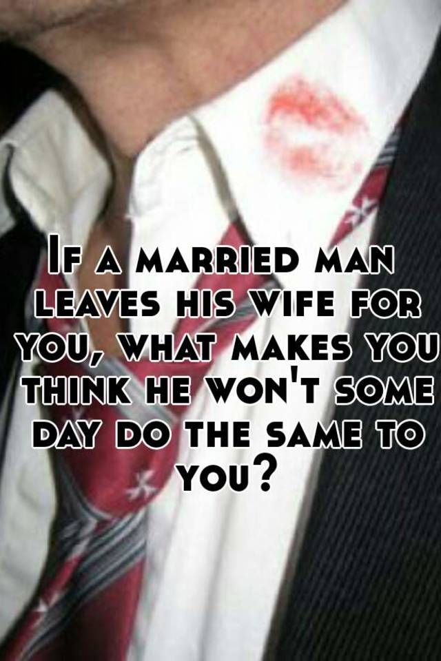 Man married wife a makes his what leave How to