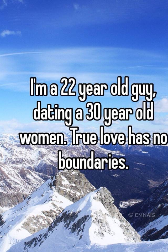 22 year old guy dating 30 year old woman