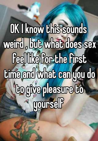 What does sex feel like for the first time